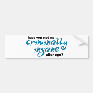 Tiene usted encontrado mi alter ego criminal insan pegatina para auto