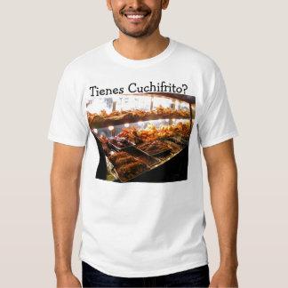 Tienes Cuchifrito? Shirts