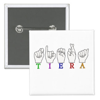 TIERA  ASL FINGERSPELLED NAME SIGN PINBACK BUTTON