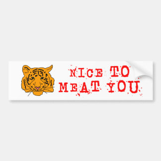Tiger Nice To Meat You Bumper Sticker