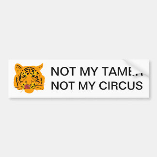 Tiger Not My Tamer Not My Circus Bumper Sticker