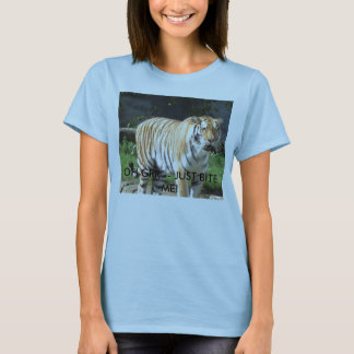 tiger, OH GRR -- JUST BITE ME! T-Shirt