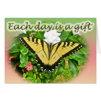 Tiger Swallowtail Butterfly Each Day is a Gift Greeting Card