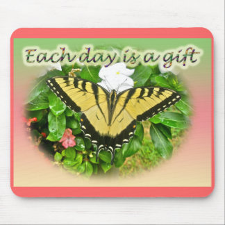 Tiger Swallowtail Butterfly Each Day is a Gift Mousepad