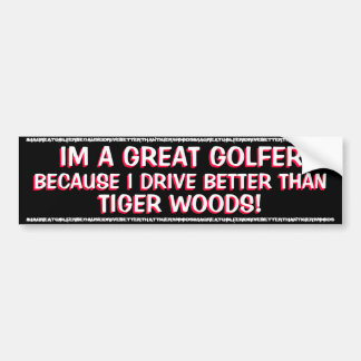TIGER WOODS - IM A GREAT GOLFER BECAUSE I DRIVE BUMPER STICKER