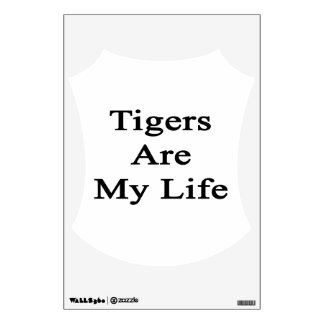 Tigers Are My Life Wall Decal