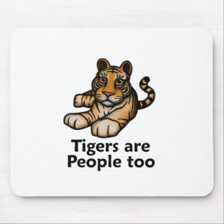 Tigers Are People Too Mouse Pad