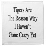 Tigers Are The Reason Why I Haven't Gone Crazy Yet Printed Napkins
