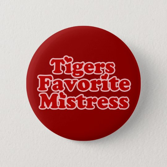 Tigers Favotire Mistress Womens novelty Pinback Button