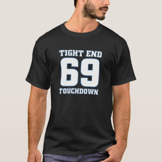 TIGHT END TOUCHDOWN 69 T-Shirt