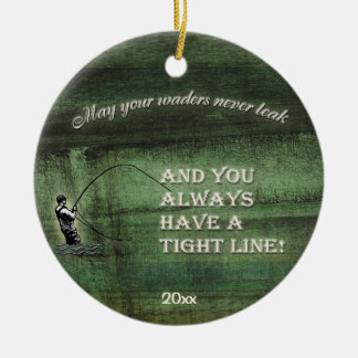 Tight line; waders never leak Fly fishing Template Ceramic Ornament