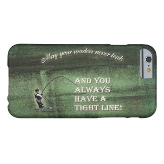 Tight line | waders never leak, Fly fishing wish Barely There iPhone 6 Case