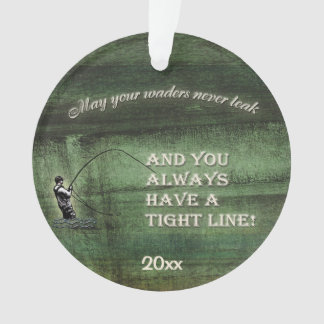 Tight line   waders never leak, Fly fishing wish Ornament