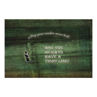 Tight line   waders never leak, Fly fishing wish Poster