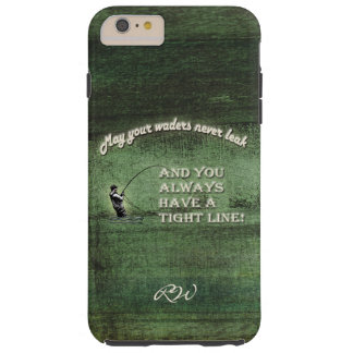 Tight line | waders never leak, Fly fishing wish Tough iPhone 6 Plus Case