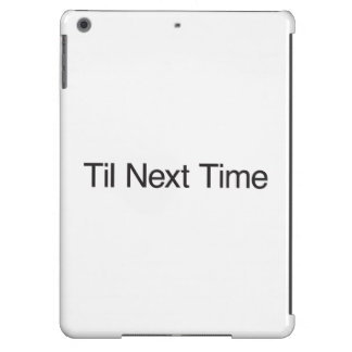 Til Next Time iPad Air Covers