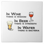 "Tile or Trivet with Wine and Beer Lovers humor<br><div class=""desc"">Tile or Trivet with Wine and Beer Lovers humor: &quot;In wine there is wisdom; in beer there is strength; in water there is bacteria&quot;</div>"