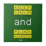 KEEP CALM and PLAY GAMES  Tiles
