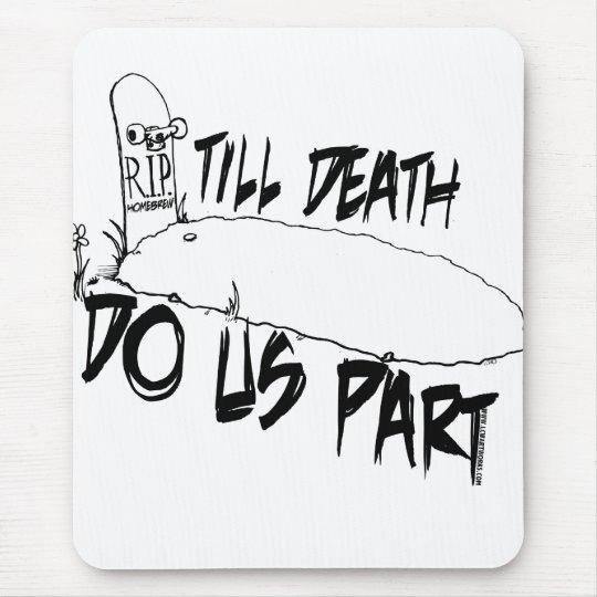 TILL-DEATH-HB MOUSE PAD