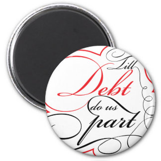 Till debt do us part - Customizable design 2 Inch Round Magnet
