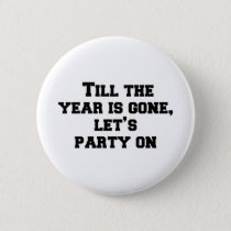 Till the year is gone, let's party on button