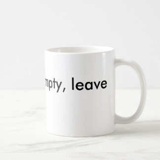 Till this is empty, leave me alone coffee mug
