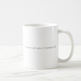 till when are you lookers-on coffee mug
