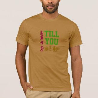 Till You Drop T-Shirt