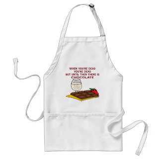 Till You're Dead Until Then There Is Chocolate Adult Apron