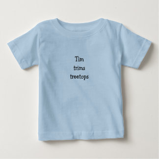 Tim Trims Treetops Infant Tongue Twister T Baby T-Shirt