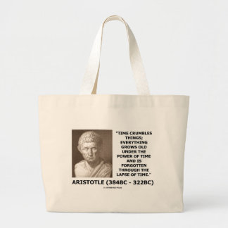 Time Crumbles Things Grows Old Aristotle Quote Large Tote Bag