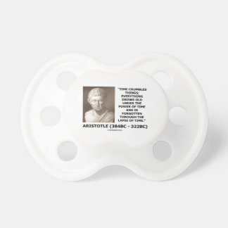 Time Crumbles Things Grows Old Aristotle Quote Pacifier