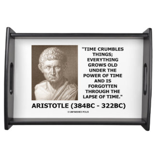 Time Crumbles Things Grows Old Aristotle Quote Serving Tray