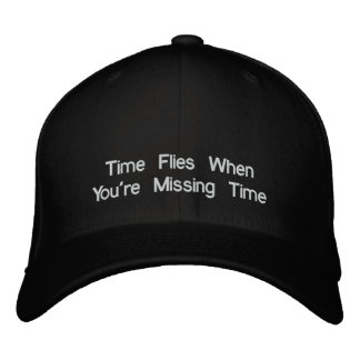 Time Flies When You're Missing Time Embroidered Baseball Hat