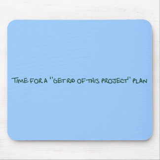 Time for a get rid of this project plan mouse pad