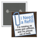 Time For a Refill Pinback Buttons