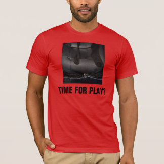 TIME FOR PLAY? T-Shirt
