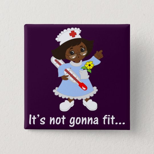 Time for the Nurse to Take Your Temperature Pinback Button