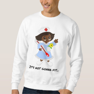 Time for the Nurse to Take Your Temperature Sweatshirt