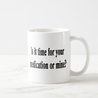 Time for your medication classic white coffee mug