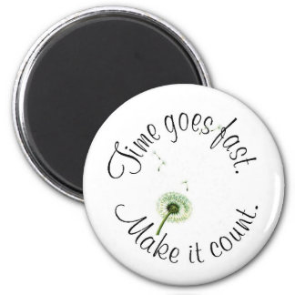 time goes fast, make it count! Magnet