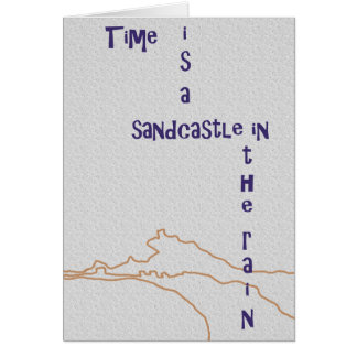 Time is a sandcastle in the rain. card