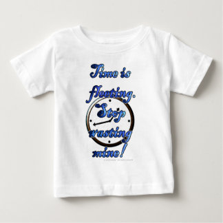 Time is fleeting. Stop wasting mine! Baby T-Shirt