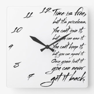 Time is free, but it's priceless. You can't own it Square Wall Clock