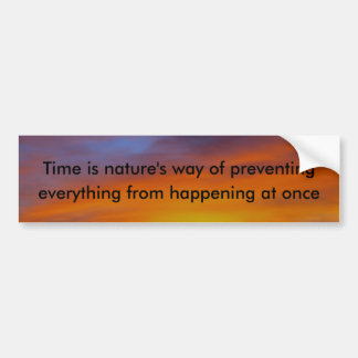 Time is nature's way of prev... car bumper sticker