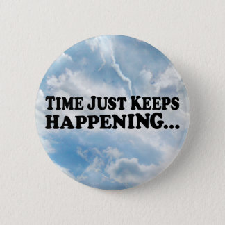 Time Keeps Happening - Round Button