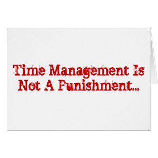 Time Management Is Not A Punishment... Card