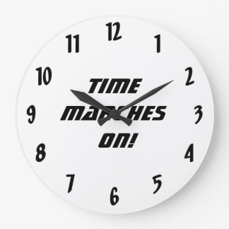 Time marches on!-Black and White Large Clock