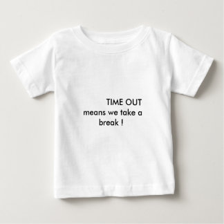 TIME OUT means we take a break ! Baby T-Shirt