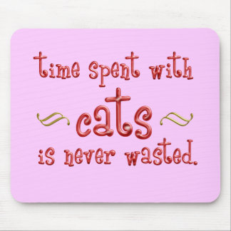 Time spent with cats is never wasted. mouse pad